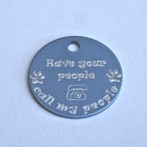 FUNNY 25MM ICE BLUE DOG TAG HAVE YOUR PEOPLE CALL MY PEOPLE + PERSONALISED BACK
